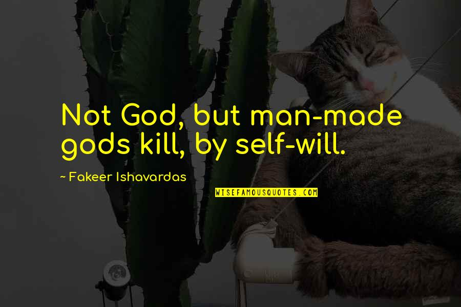 Nature And Spiritual Quotes By Fakeer Ishavardas: Not God, but man-made gods kill, by self-will.