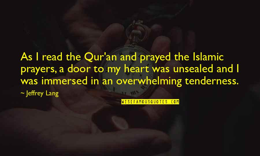 Nature And Spiritual Quotes By Jeffrey Lang: As I read the Qur'an and prayed the