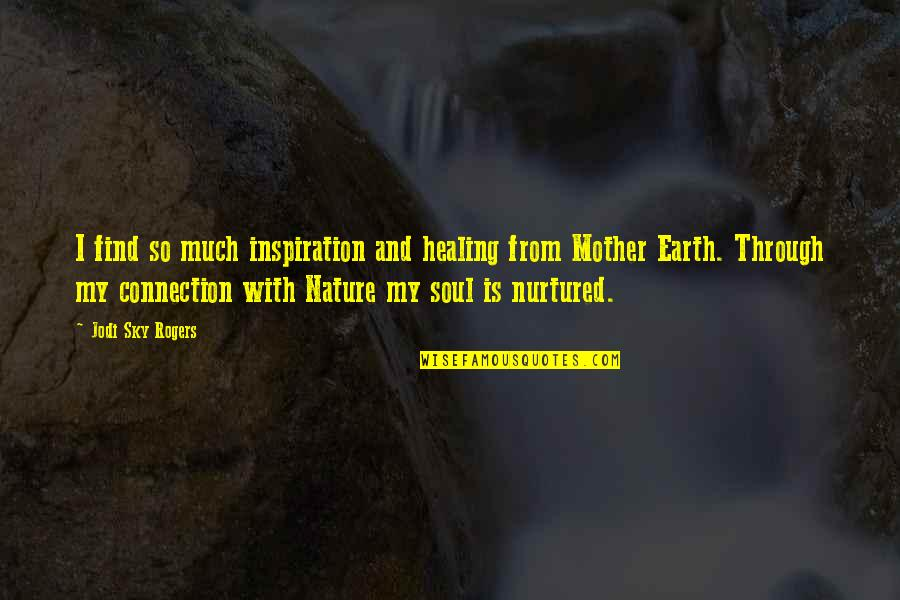 Nature And Spiritual Quotes By Jodi Sky Rogers: I find so much inspiration and healing from