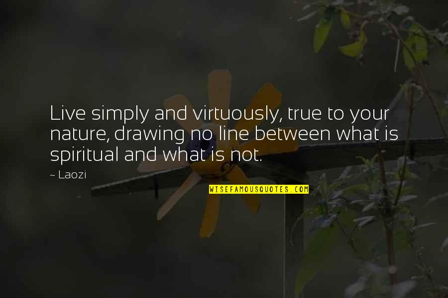 Nature And Spiritual Quotes By Laozi: Live simply and virtuously, true to your nature,