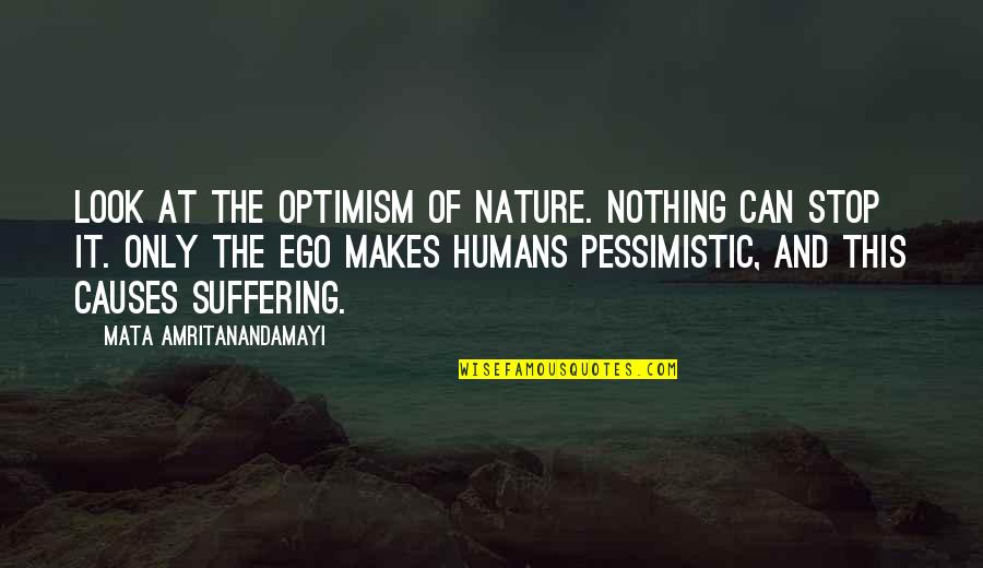 Nature And Spiritual Quotes By Mata Amritanandamayi: Look at the optimism of Nature. Nothing can