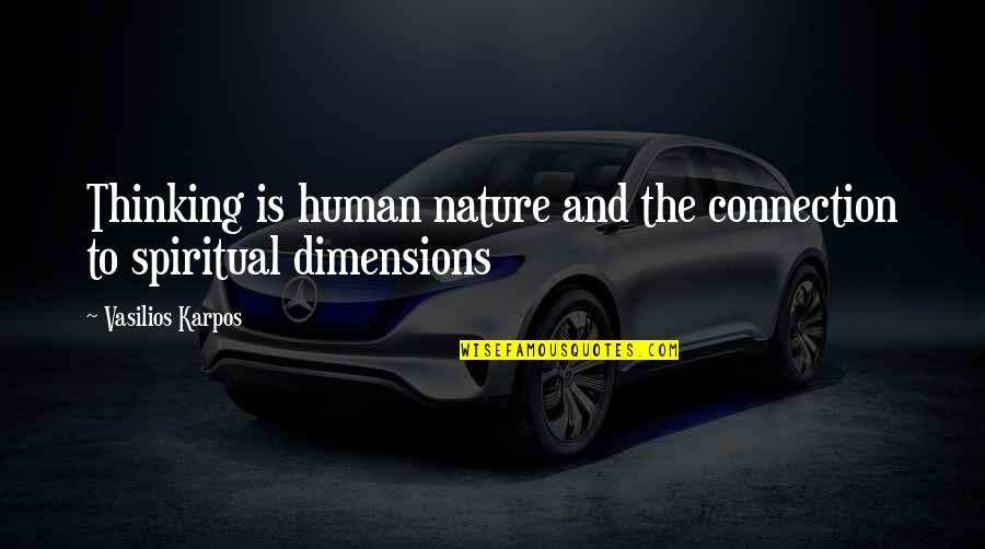 Nature And Spiritual Quotes By Vasilios Karpos: Thinking is human nature and the connection to