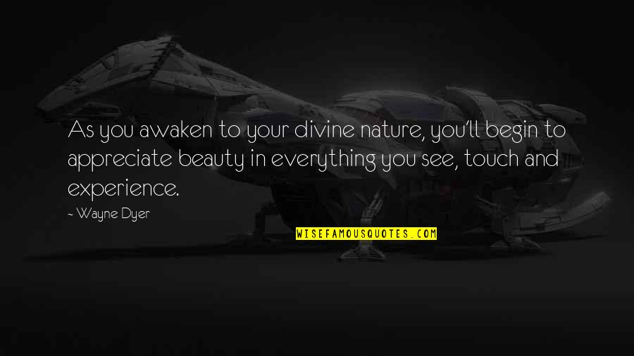 Nature And Spiritual Quotes By Wayne Dyer: As you awaken to your divine nature, you'll