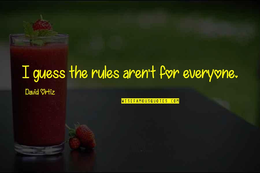 Nature Images With Friendship Quotes By David Ortiz: I guess the rules aren't for everyone.