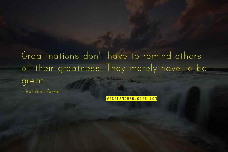 Nature Images With Friendship Quotes By Kathleen Parker: Great nations don't have to remind others of