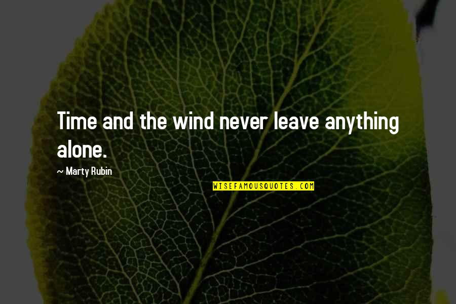 Nature Never Change Quotes By Marty Rubin: Time and the wind never leave anything alone.