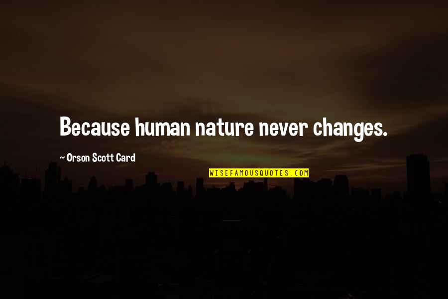 Nature Never Change Quotes By Orson Scott Card: Because human nature never changes.