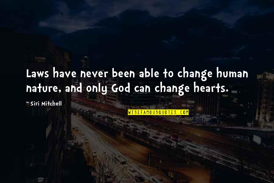Nature Never Change Quotes By Siri Mitchell: Laws have never been able to change human