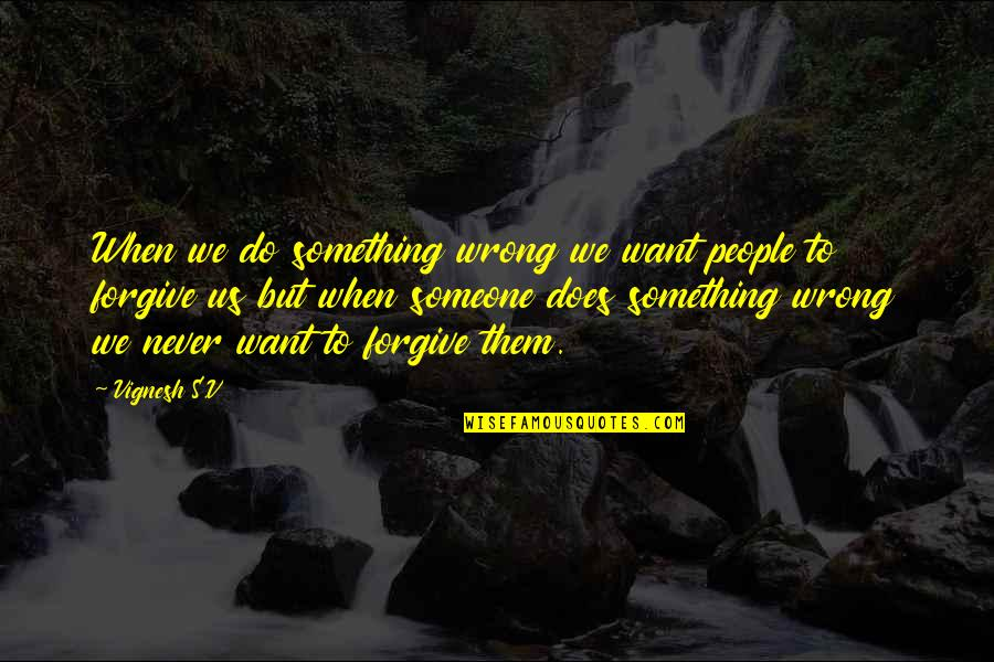 Nature Never Change Quotes By Vignesh S.V: When we do something wrong we want people