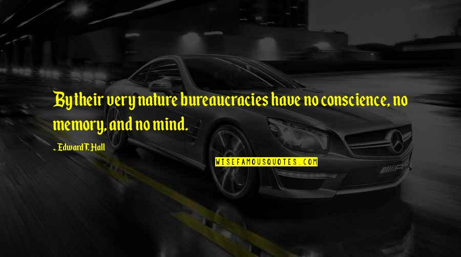 Nature Of Memory Quotes By Edward T. Hall: By their very nature bureaucracies have no conscience,