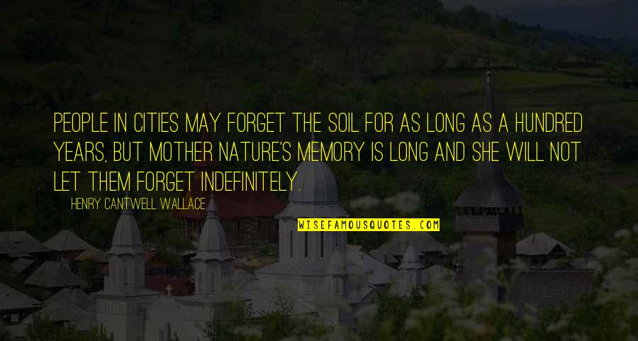 Nature Of Memory Quotes By Henry Cantwell Wallace: People in cities may forget the soil for