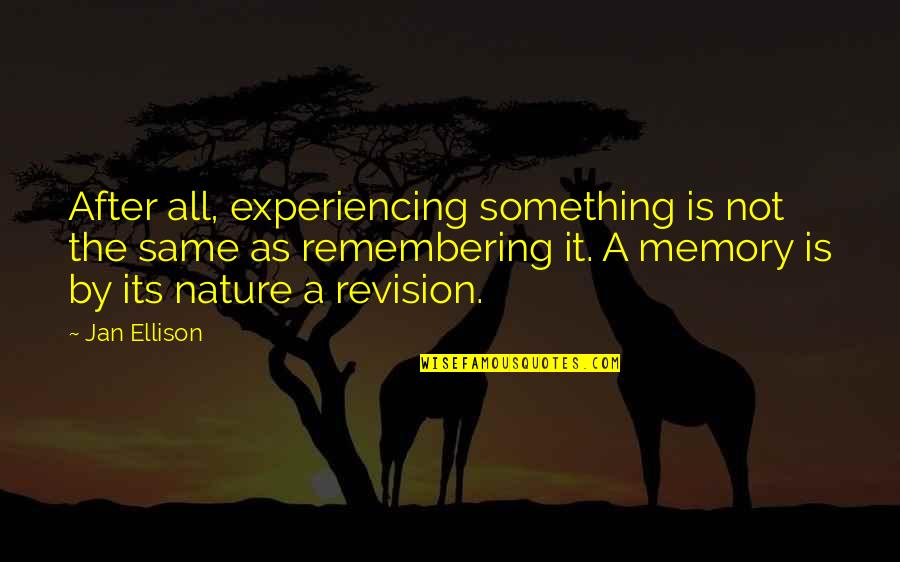 Nature Of Memory Quotes By Jan Ellison: After all, experiencing something is not the same