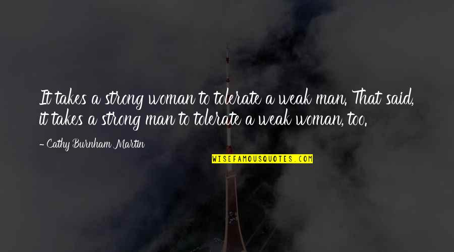 Nature Vs Man Quotes By Cathy Burnham Martin: It takes a strong woman to tolerate a