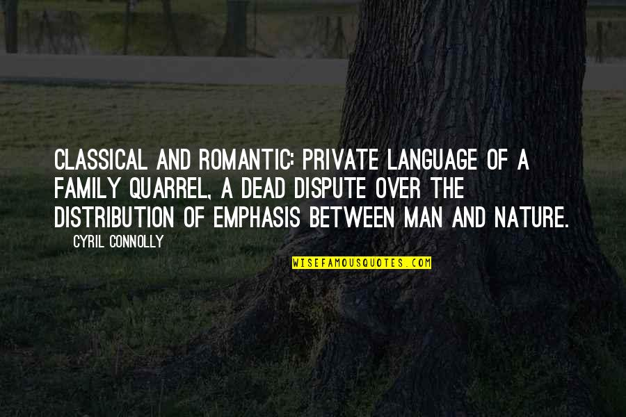 Nature Vs Man Quotes By Cyril Connolly: Classical and romantic: private language of a family