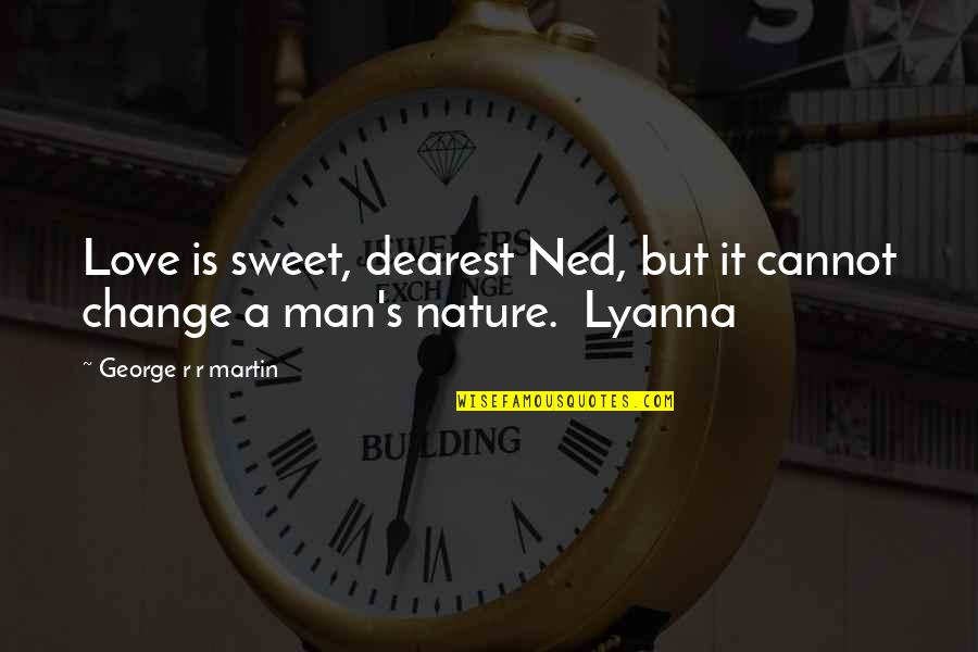 Nature Vs Man Quotes By George R R Martin: Love is sweet, dearest Ned, but it cannot