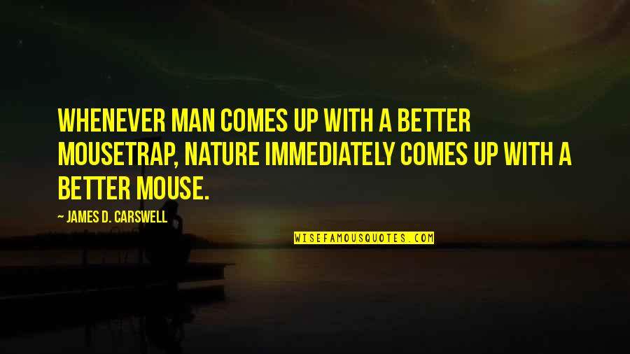 Nature Vs Man Quotes By James D. Carswell: Whenever man comes up with a better mousetrap,
