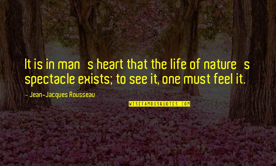 Nature Vs Man Quotes By Jean-Jacques Rousseau: It is in man's heart that the life