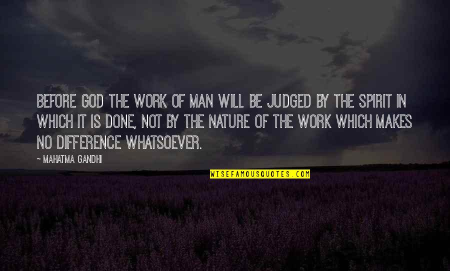 Nature Vs Man Quotes By Mahatma Gandhi: Before God the work of man will be