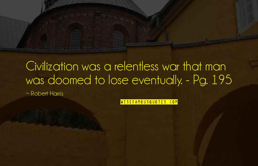 Nature Vs Man Quotes By Robert Harris: Civilization was a relentless war that man was