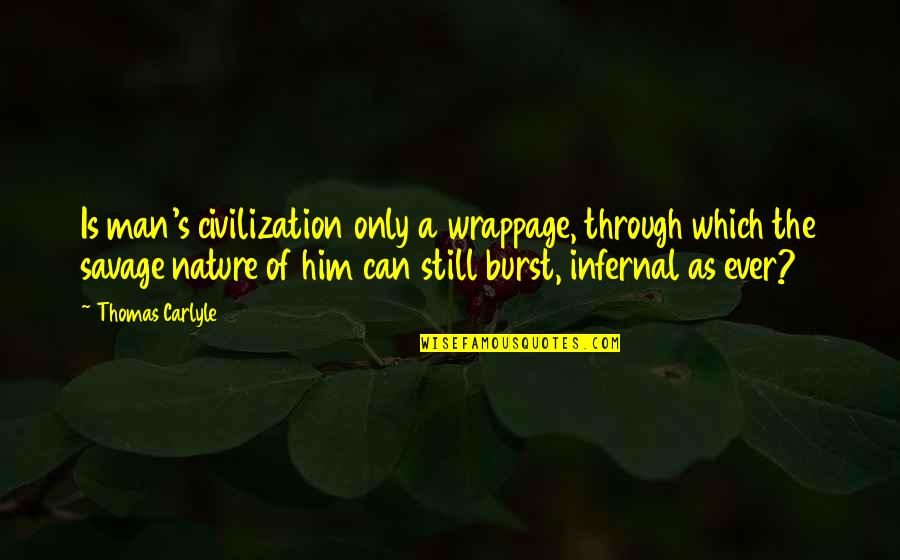 Nature Vs Man Quotes By Thomas Carlyle: Is man's civilization only a wrappage, through which