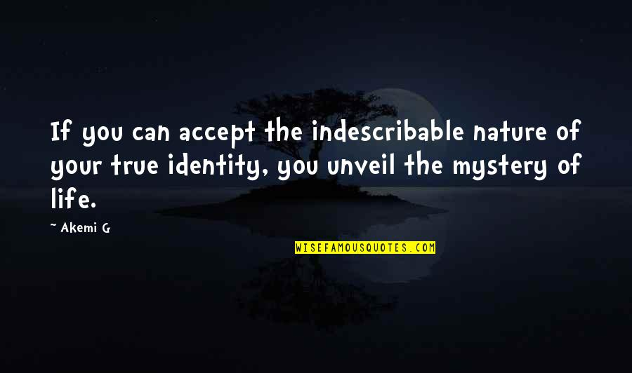 Nature's Mystery Quotes By Akemi G: If you can accept the indescribable nature of