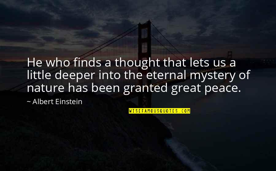 Nature's Mystery Quotes By Albert Einstein: He who finds a thought that lets us