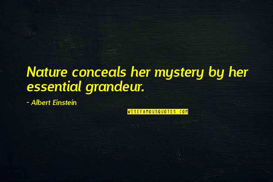 Nature's Mystery Quotes By Albert Einstein: Nature conceals her mystery by her essential grandeur.