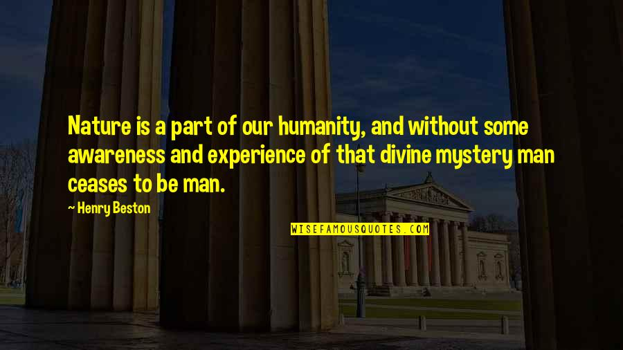Nature's Mystery Quotes By Henry Beston: Nature is a part of our humanity, and