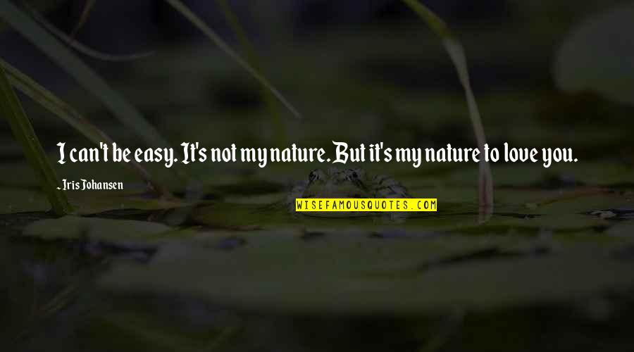 Nature's Mystery Quotes By Iris Johansen: I can't be easy. It's not my nature.