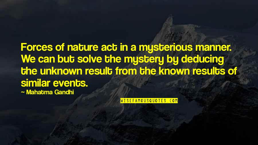 Nature's Mystery Quotes By Mahatma Gandhi: Forces of nature act in a mysterious manner.