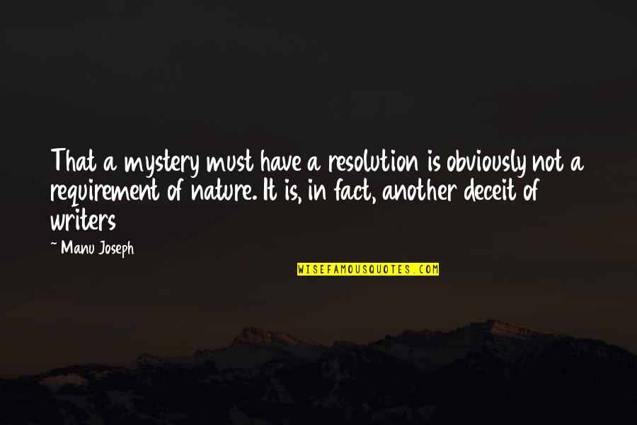 Nature's Mystery Quotes By Manu Joseph: That a mystery must have a resolution is