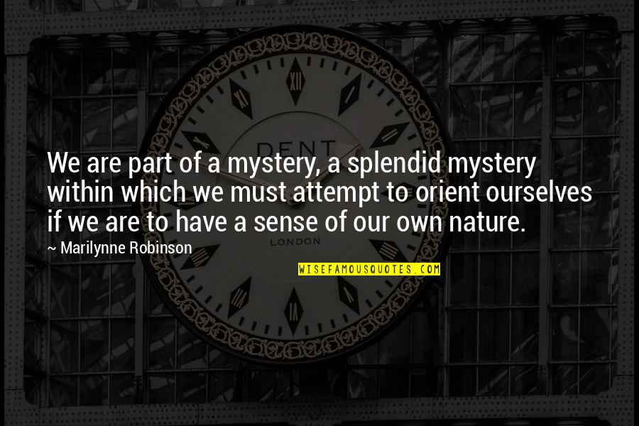 Nature's Mystery Quotes By Marilynne Robinson: We are part of a mystery, a splendid