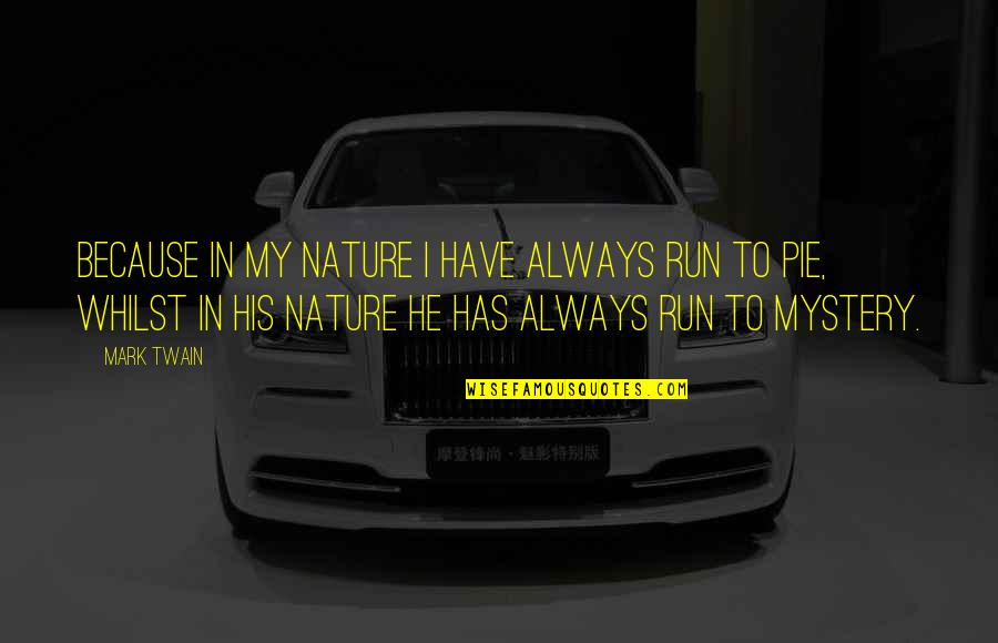 Nature's Mystery Quotes By Mark Twain: Because in my nature I have always run