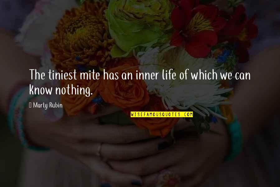 Nature's Mystery Quotes By Marty Rubin: The tiniest mite has an inner life of