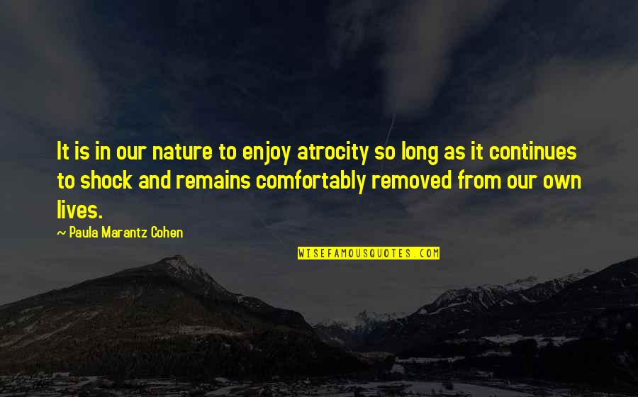 Nature's Mystery Quotes By Paula Marantz Cohen: It is in our nature to enjoy atrocity