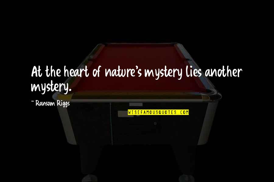 Nature's Mystery Quotes By Ransom Riggs: At the heart of nature's mystery lies another