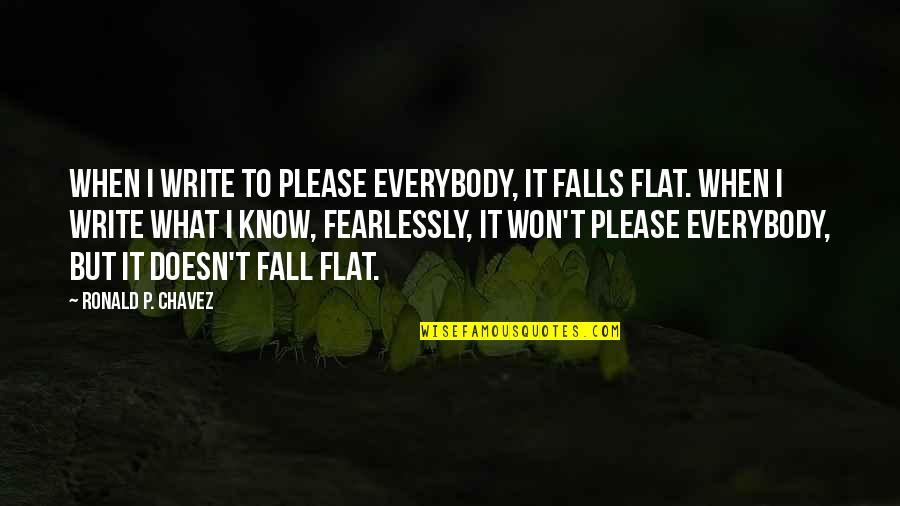 Nature's Mystery Quotes By Ronald P. Chavez: When I write to please everybody, it falls