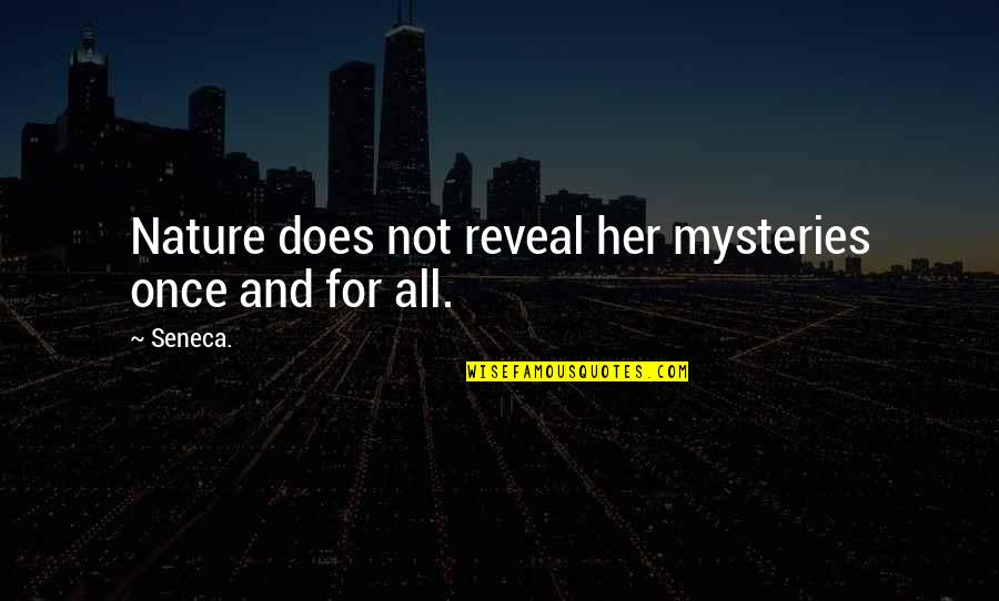 Nature's Mystery Quotes By Seneca.: Nature does not reveal her mysteries once and