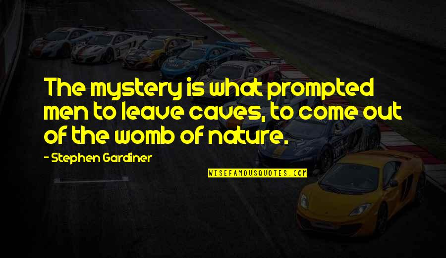 Nature's Mystery Quotes By Stephen Gardiner: The mystery is what prompted men to leave