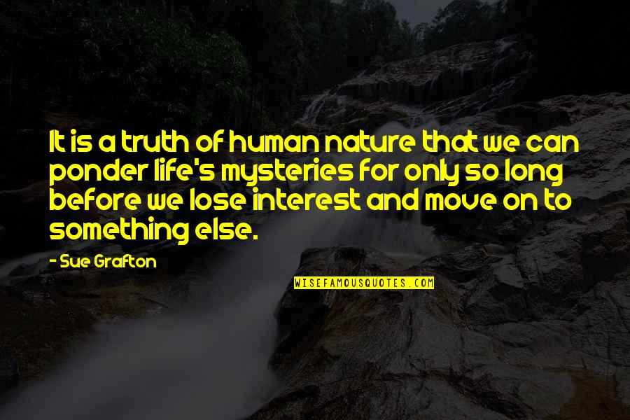 Nature's Mystery Quotes By Sue Grafton: It is a truth of human nature that