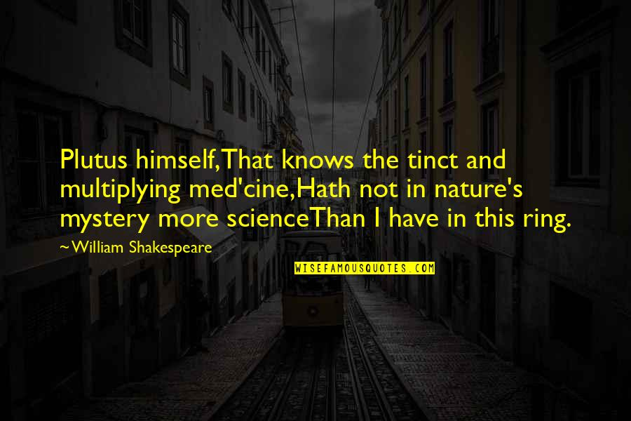 Nature's Mystery Quotes By William Shakespeare: Plutus himself,That knows the tinct and multiplying med'cine,Hath