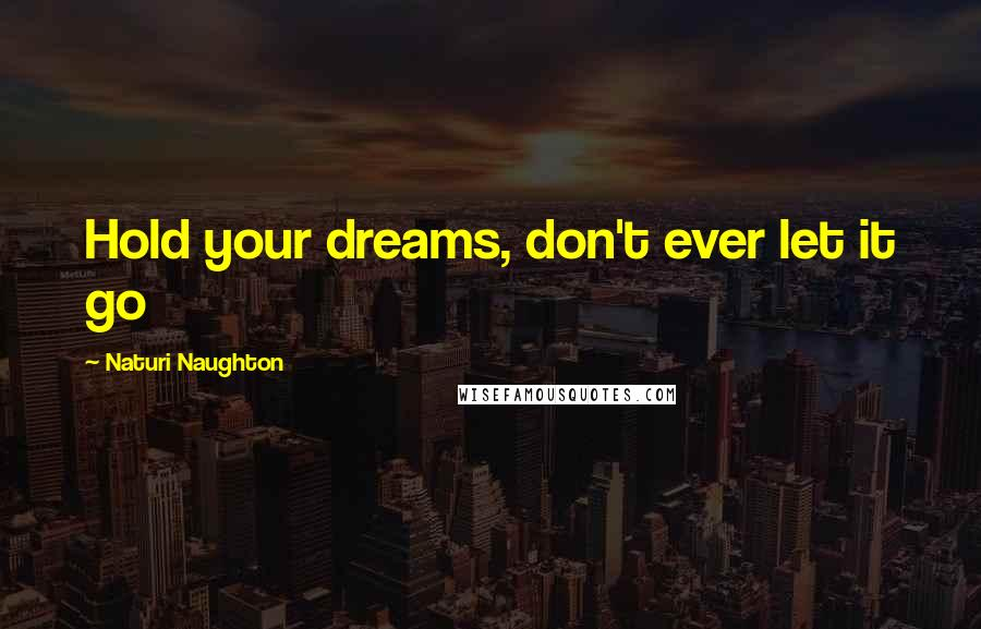 Naturi Naughton quotes: Hold your dreams, don't ever let it go