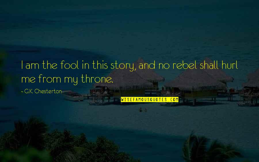 Naturist Quotes By G.K. Chesterton: I am the fool in this story, and