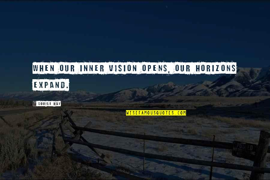Naturist Quotes By Louise Hay: When our inner vision opens, our horizons expand.