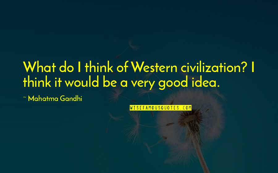 Naturist Quotes By Mahatma Gandhi: What do I think of Western civilization? I
