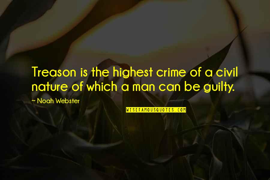 Naturist Quotes By Noah Webster: Treason is the highest crime of a civil