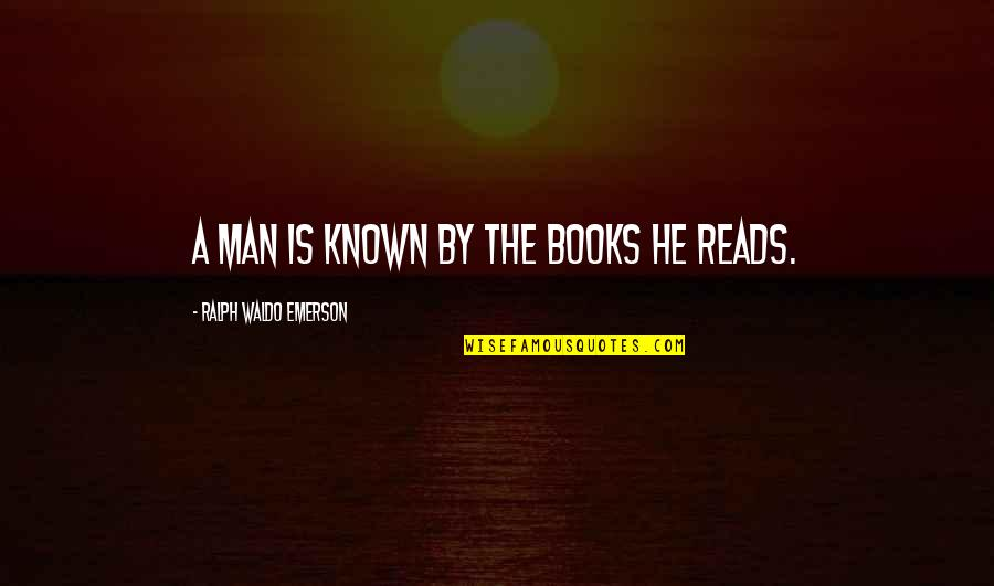 Naturist Quotes By Ralph Waldo Emerson: A man is known by the books he