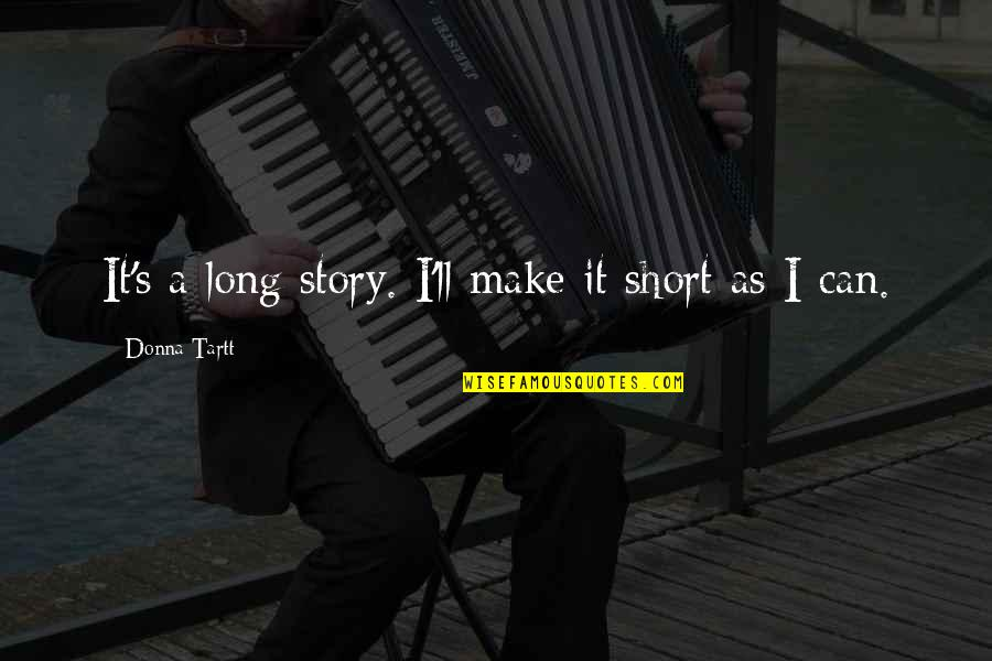 Naval Special Warfare Quotes By Donna Tartt: It's a long story. I'll make it short