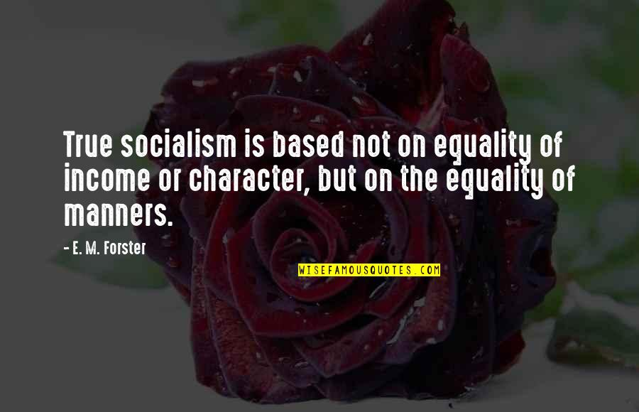 Naval Special Warfare Quotes By E. M. Forster: True socialism is based not on equality of