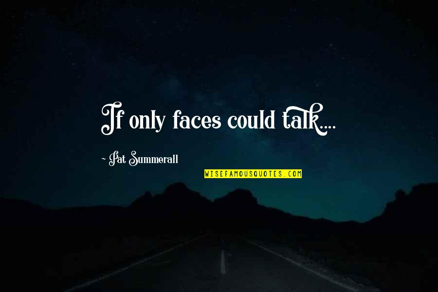 Naval Special Warfare Quotes By Pat Summerall: If only faces could talk....
